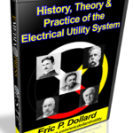 History, Theory & Practice Of The Electrical Utility System